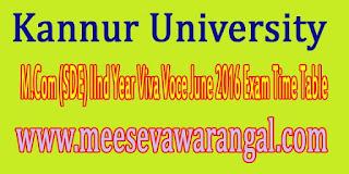Kannur University M.Com (SDE) IInd Year Viva Voce June 2016 Exam Time Table