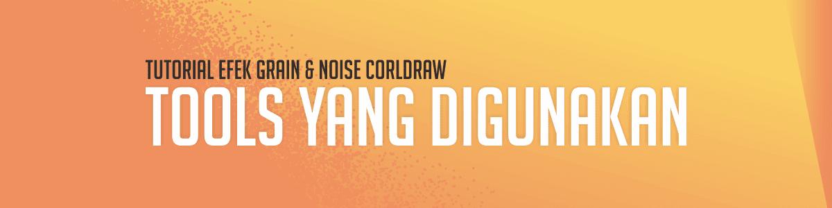 Efek Grain and Noise di CorelDRAW - Tools yang Dibutuhkan