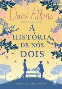 [Resenha] A História De Nós Dois - Dani Atkins