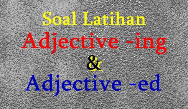 DBI | Soal Latihan Adjective -ing & Adjective -ed