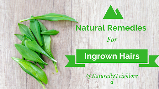 NaturallyTeighlored: How to Use Amazing Natural Remedies to Get Rid of Ingrown Hairs.