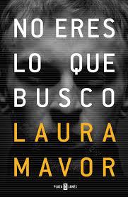"""""""No eres lo que busco"""" Laura Mavor"""