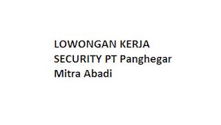 LOWONGAN KERJA SECURITY PT Panghegar Mitra Abadi