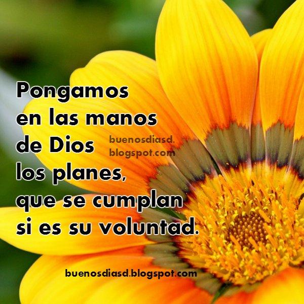 Tarjeta con buen mensaje para este día por Mery Bracho. Buen Día de Bendición con planes en las manos de Dios. Imagen cristiana para saludar facebook, twitter.