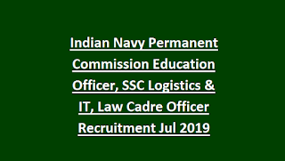 Indian Navy Permanent Commission Education Officer, SSC Logistics & IT, Law Cadre Officer Recruitment Jul 2019 Govt Jobs Online