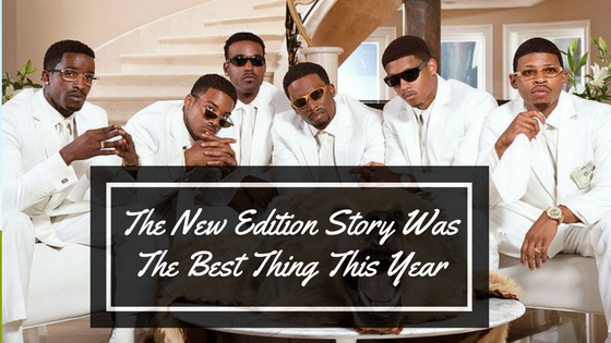 The New Edition Story was the best thing this year