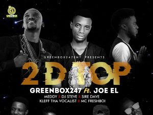 [MUSIC]: Greenbox247 Ft. Joe El X Meddy X DJ Steve X Kleff Tha Vocalist X Sire Dave X McFreshboi - 2 D Top (Prod. Joe Waxy)