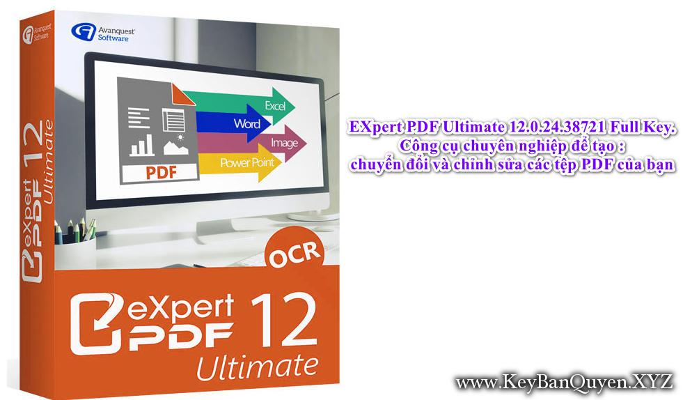 EXpert PDF Ultimate 12.0.24.38721 Full Key, Công cụ chuyên nghiệp để tạo, chuyển đổi và chỉnh sửa các tệp PDF của bạn