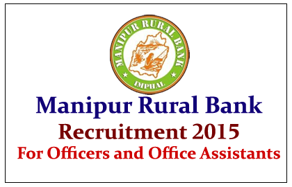 Manipur Rural Bank Recruitment 2015 for the post of Officer and office Assistant