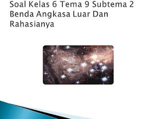 Soal Tematik Kelas 6 Tema 9 Subtema 2 Menjelajah Angkasa Luar