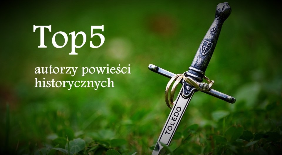 Top5 - moi ulubieni autorzy powieści historycznych