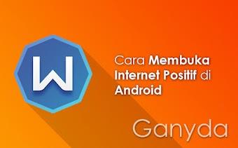 Cara Membuka Internet Positif di Android dan Cara Membuka Situs Dewasa Lewat Android
