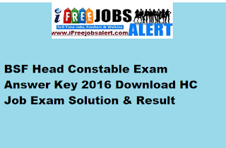 BSF Head Constable Exam Answer Key 2016 Download HC Job Exam Solution & Result