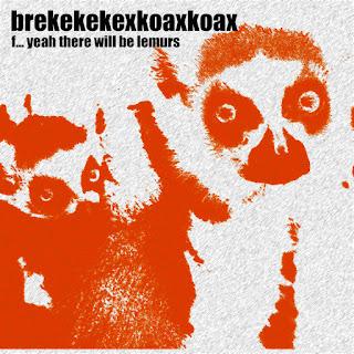 Brekekekexkoaxkoax, Fuck Yeah There Will Be Lemurs