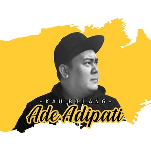 Ade Adipati - Kau Bilang