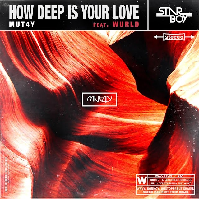 MUSIC: Mut4y Ft. Wurld - How Deep Is Your Love