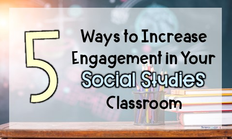 Increase student engagement in your social studies classroom