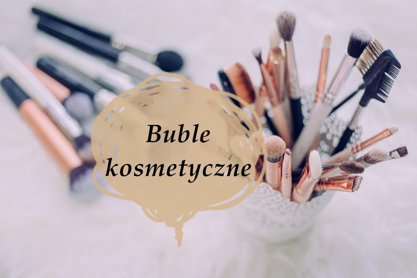 Rozczarowania i buble kosmetyczne ostatnich miesięcy