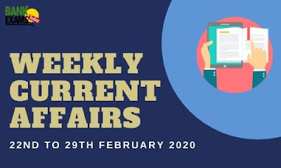 Weekly Current Affairs 22nd To 29th February 2020