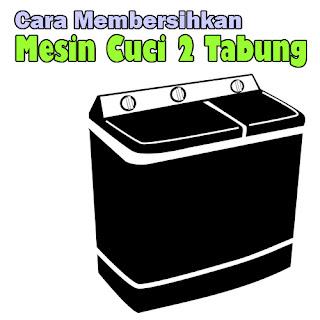 Cara Membersihkan Mesin Cuci 2 Tabung
