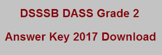 DSSSB Grade 2 Answer Key 2017 Download, Dilhi DASS II Key