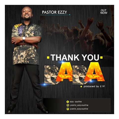 DOWNLOAD NEW MUSIC: THANK YOU BABA - PST. EZZY  (prod. By E.19)@Pastor_ezzyaustine  @beehivegossips