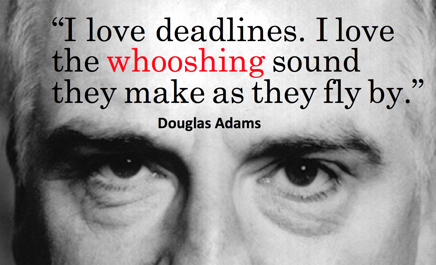 Douglas Adams: I love deadlines