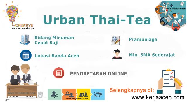 Lowongan Kerja Aceh Terbaru 2019 Lulusan SMA Sederajat di Urban Thai Tea Banda Aceh