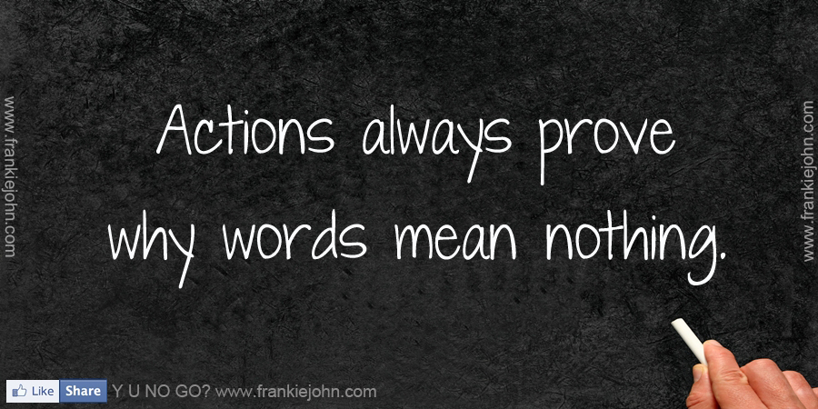 Your Words Mean Nothing When Your Actions Are Opposite The: Nothing To Prove Quotes. QuotesGram