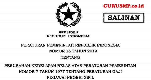 PP Republik Indonesia No 15 Tahun 2OI9 Tentang Perubahan Kedelapan BELAS Atas  Peraturan Pemerintah No 7 Tahun 1977 Tentang Peraturan Gaji Pegawai Negeri Sipil (PNS)