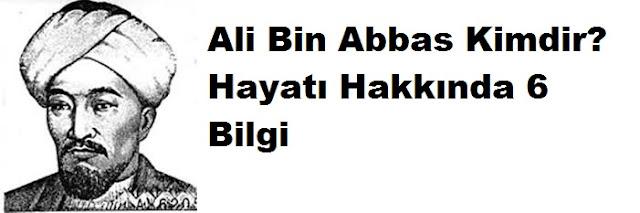 Ali Bin Abbas Kimdir? Hayatı Hakkında 6 Bilgi