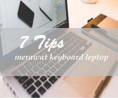 7 Tips merawat keyboard leptop agar tetap awet dan tidak mudah rusak