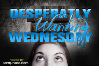 Desperately Wanting Wednesday #5 (a day late)