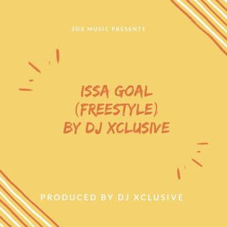 DOWNLOAD VIDEO: DJ Xclusive – Issa Goal (Freestyle)