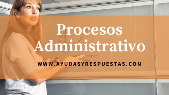 procesos administrativa - ayudasyrespuestas.com