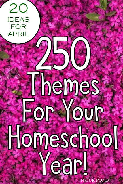 20 Theme Ideas for April as part of the 250 Theme Unit Ideas for Your Entire Homeschool Year blog post // In Our Pond