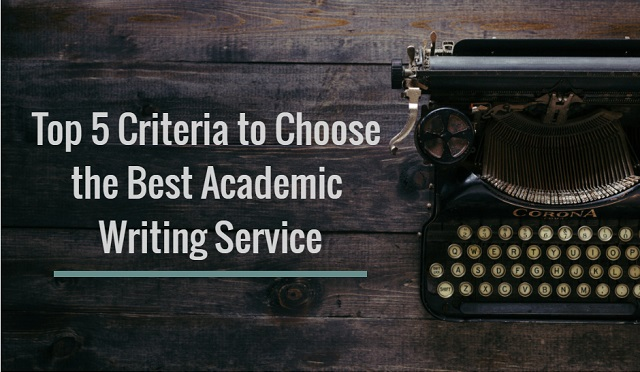Top 5 Criteria to Choose the Best Academic Writing Service