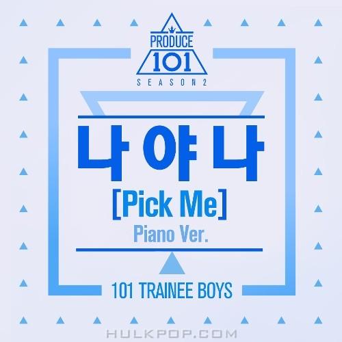 PRODUCE 101 – PRODUCE 101 – 나야 나 (PICK ME) (Piano Ver.) – Single