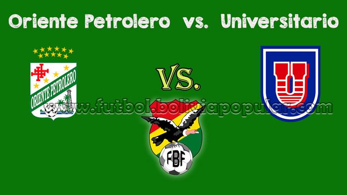 Oriente Petrolero vs. Universitario - En Vivo - Online - Torneo Clausura 2018