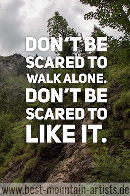 """Don't be scared to walk alone. Don't be scared to like it."", John Muir"