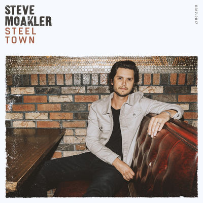 Steve Moakler - Steel Town - Album Download, Itunes Cover, Official Cover, Album CD Cover Art, Tracklist
