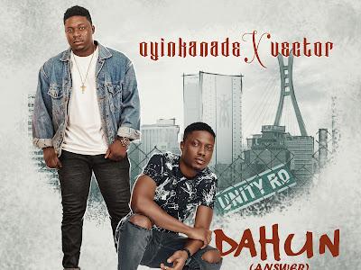 DOWNLOAD MP3: Oyinkanade - Dahun ft. Vector || @iamoyinkanade @vectorthaviper