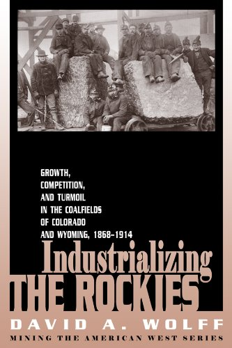 Industrializing the Rockies  Growth, Competition, and Turmoil in the Coalfields of Colorado and Wyoming, 1868-... by David A. Wolff