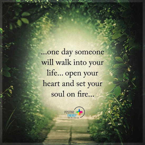 One Day Someone Will Walk Into Your Life Open Your Heart And Set