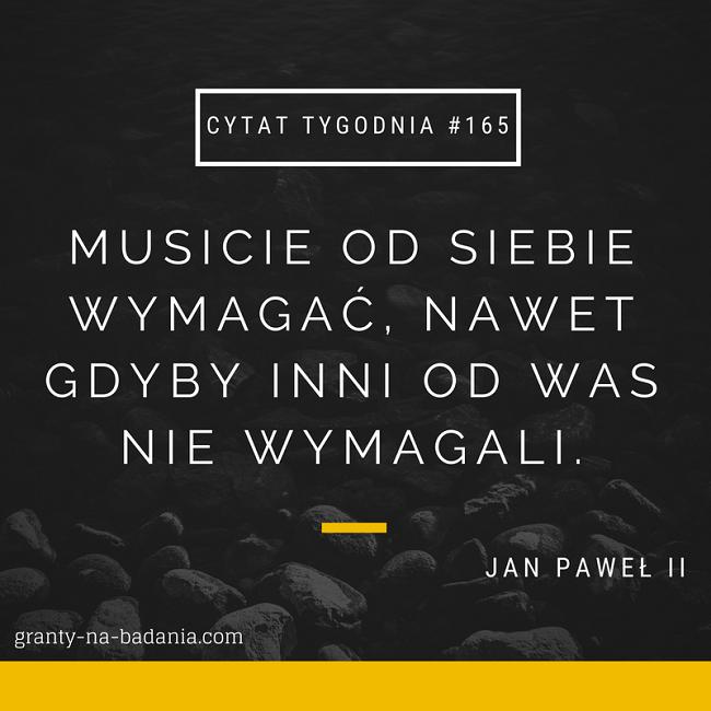 MUSICIE OD SIEBIE WYMAGAĆ, NAWET GDYBY INNI OD WAS NIE WYMAGALI. - JAN PAWEŁ II