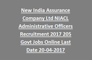New India Assurance Company Ltd NIACL Administrative Officers Recruitment Notification 2017 205 Govt Jobs Online Last Date 20-04-2017