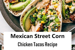 #Recipes - Mexican Street Corn Chicken Tacos