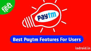Best Paytm Features For Users 2019,indroid,rohitbaidya,paytm mall,paytm wallet,paytm postpaid