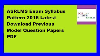 ASRLMS Exam Syllabus Pattern 2016 Latest Download Previous Model Question Papers PDF