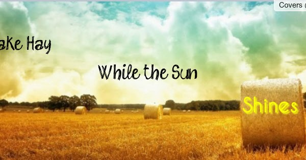 a short story about make hay while th sun shine 384 words essay on make hay while the sun shines the farmers who need to stack up hay for their cited must expose them to the 427 words short essay on.